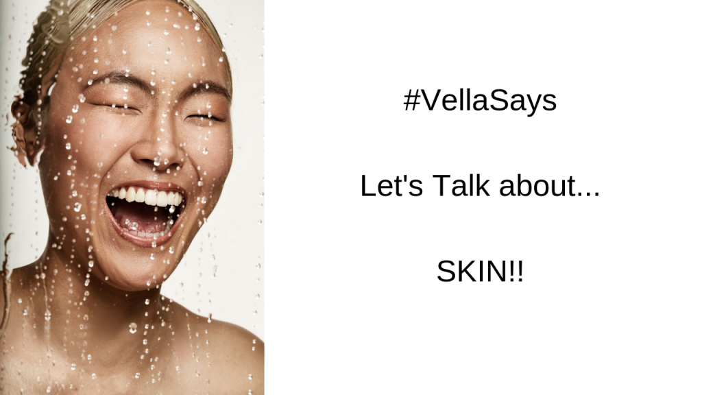 #VellaSays Let's Talk about... SKIN!!